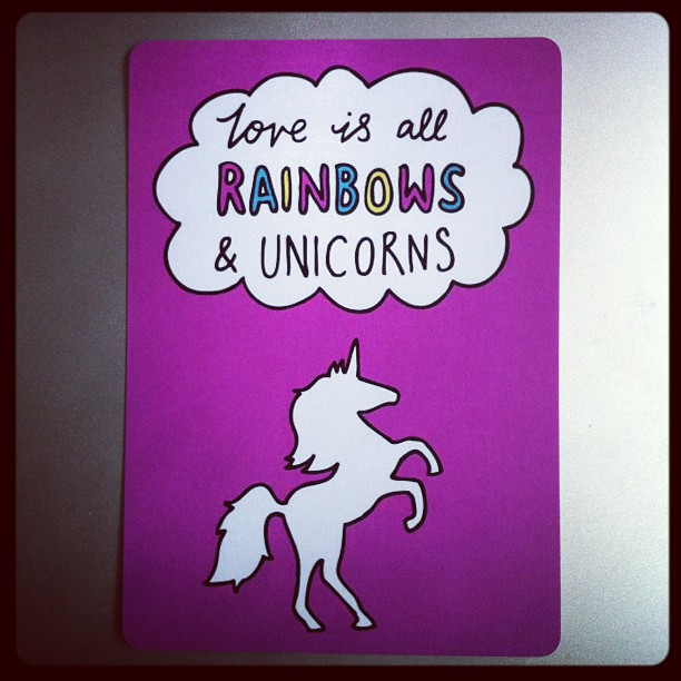 Love is all rainbows and unicorns, by @veronicadearly